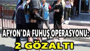 AFYON'DA FUHUŞ OPERASYONU: 2 GÖZALTI