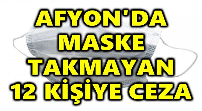 AFYON'DA MASKE TAKMAYAN 12 KİŞİYE CEZA