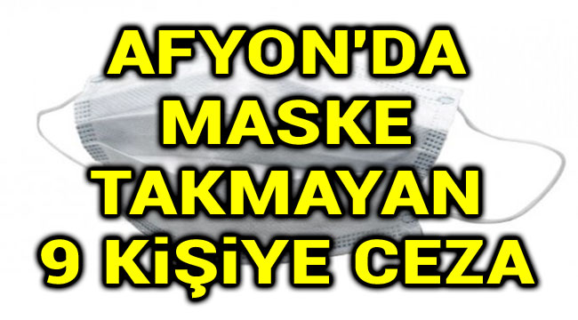 AFYON'DA MASKE TAKMAYAN 9 KİŞİYE CEZA