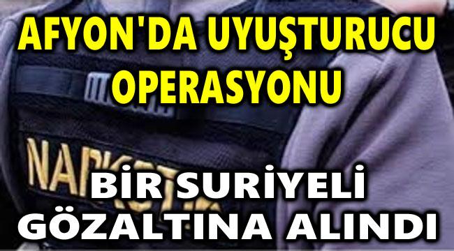 AFYON'DA UYUŞTURUCU OPERASYONU