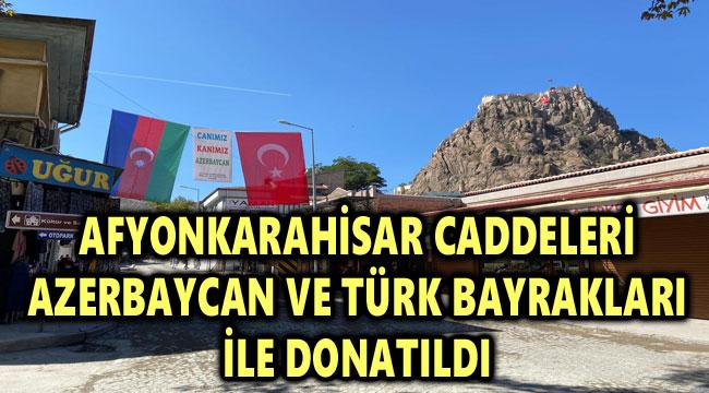 AFYONKARAHİSAR CADDELERİ AZERBAYCAN VE TÜRK BAYRAKLARI İLE DONATILDI