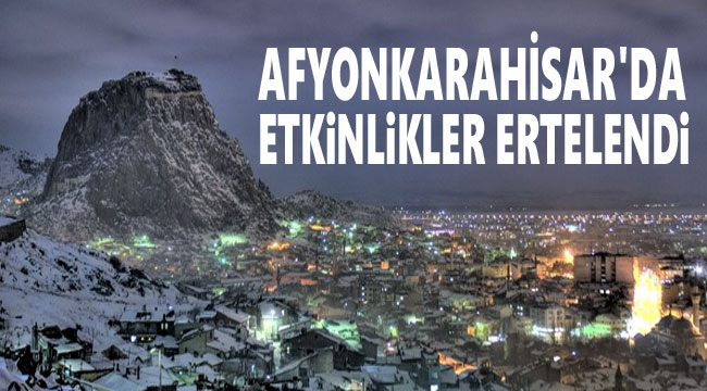 AFYONKARAHİSAR'DA TOPLU ETKİNLİKLER ERTELENDİ!..