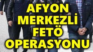AFYONKARAHİSAR MERKEZLİ FETÖ OPERASYONU