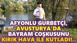 AFYONLU GURBETÇİ, AVUSTURYA'DA BAYRAM COŞKUSUNU KIRIK HAVA İLE KUTLADI!..