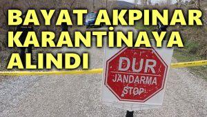 BAYAT AKPINAR KÖYÜ KARANTİNAYA ALINDI