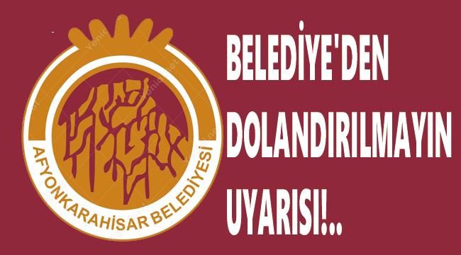 BELEDİYE'DEN DOLANDIRICILIK UYARISI!..
