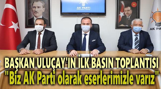 BİZ AK PARTİ OLARAK, ESERLERİMİZLE VARIZ!..