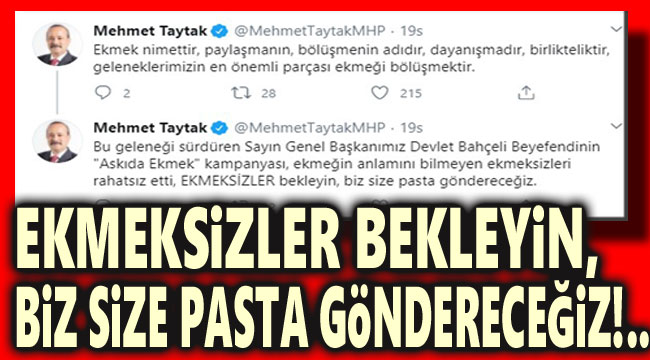 EKMEKSİZLER BEKLEYİN, BİZ SİZE PASTA GÖNDERECEĞİZ!..