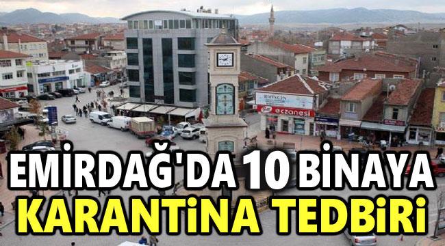 EMİRDAĞ'DA 10 BİNA DAHA KARANTİNAYA ALINDI