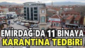 EMİRDAĞ'DA 11 BİNAYA DAHA KARANTİNA!..