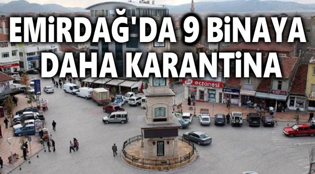 EMİRDAĞ'DA 9 BİNAYA DAHA KARANTİNA!..