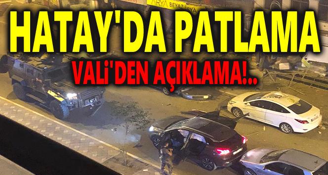 HATAY'DA PATLAMA, VALİ'DEN İLK AÇIKLAMA
