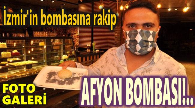 İZMİR'İN BOMBASINA AFYON'DAN RAKİP: AFYON BOMBASI!..