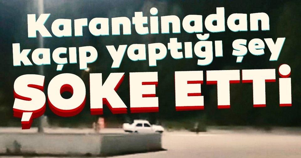 KARANTİNADA OLMASI GEREKEN ŞAHIS, DRİFT YAPARKEN YAKALANDI!..