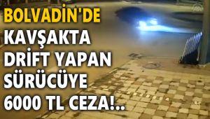 KAVŞAKTA DRİFT YAPAN SÜRÜCÜYE 6000 TL CEZA!..