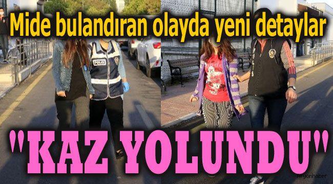 MİDE BULANDIRAN OLAYDA DETAYLAR BELLİ OLUYOR!..