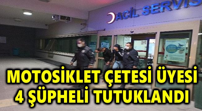 MOTOSİKLET ÇETESİ ÜYESİ 4 ŞÜPHELİ TUTUKLANDI
