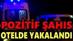 POZİTİF ŞAHIS, TERMAL OTELDE YAKALANDI, YURDA YERLEŞTİRİLDİ