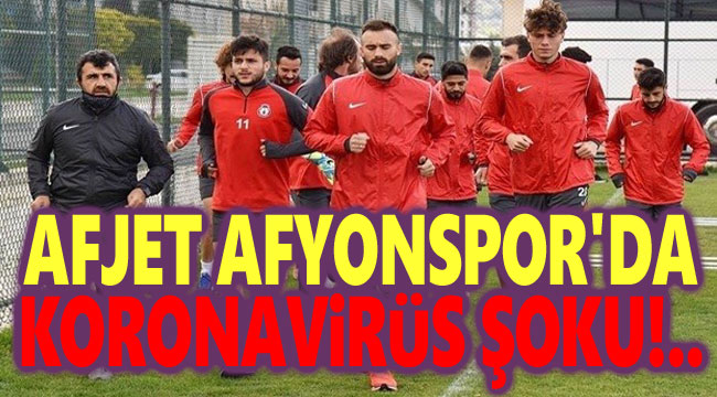 AFJET AFYONSPOR'DA KORONAVİRÜS ŞOKU!..