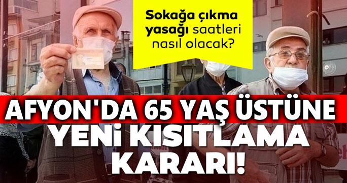 AFYON'DA 65 YAŞ ÜSTÜNE KISITLAMA GETİRİLDİ!..