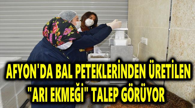 """AFYON'DA BAL PETEKLERİNDEN ÜRETİLEN """"ARI EKMEĞİ"""" TALEP GÖRÜYOR"""