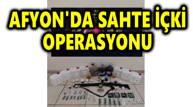 AFYON'DA SAHTE İÇKİ OPERASYONU