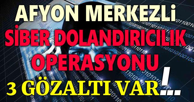 AFYON MERKEZLİ SİBER DOLANDIRICILIK OPERASYONU