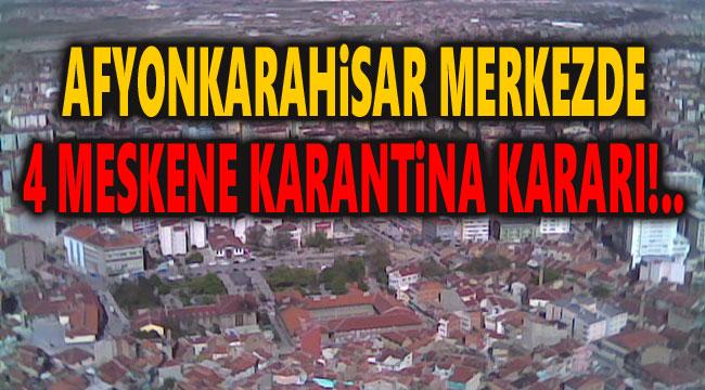 AFYONKARAHİSAR MERKEZDE 4 MESKENE KARANTİNA KARARI!..