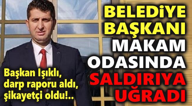 BELEDİYE BAŞKANI, MAKAM ODASINDA SALDIRIYA UĞRADI!..