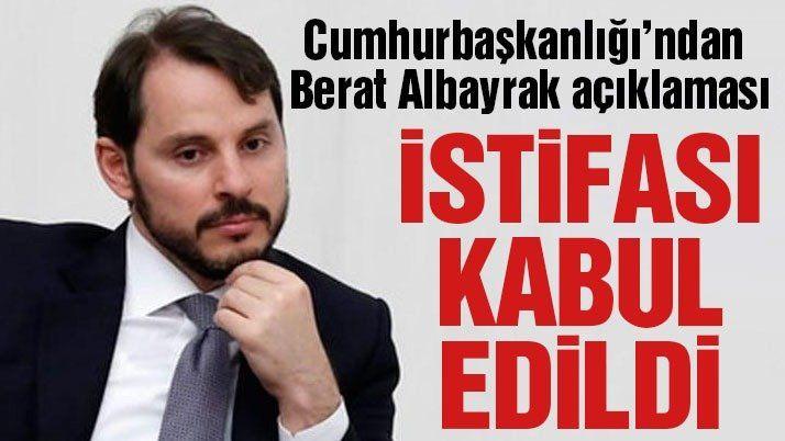 BERAT ALBAYRAK'IN İSTİFASI KABUL EDİLDİ