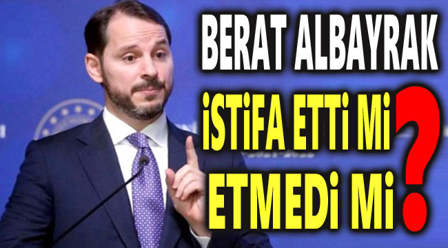 BERAT ALBAYRAK İSTİFA ETTİ Mİ, ETMEDİ Mİ?..