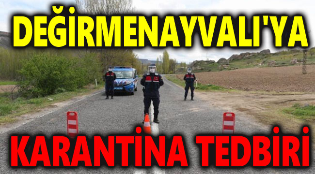 DEĞİRMENAYVALI BELDESİNDE KARANTİNA TEDBİRİ!..