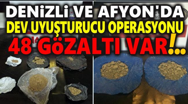 DENİZLİ VE AFYON'DA DEV UYUŞTURUCU OPERASYONU; 48 GÖZALTI VAR!..