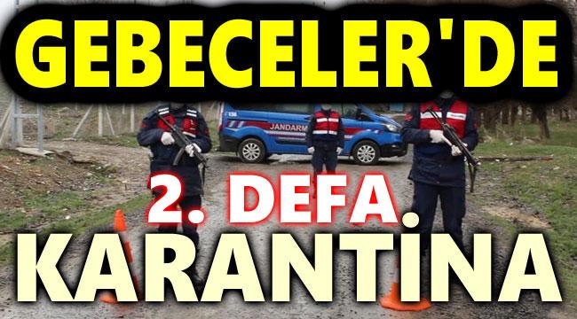 GEBECELER'E 2. DEFA KARANTİNA KARARI!..
