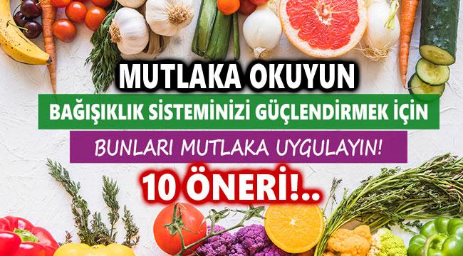 GÜÇLÜ BAĞIŞIKLIK İÇİN 10 ÖNERİ!..