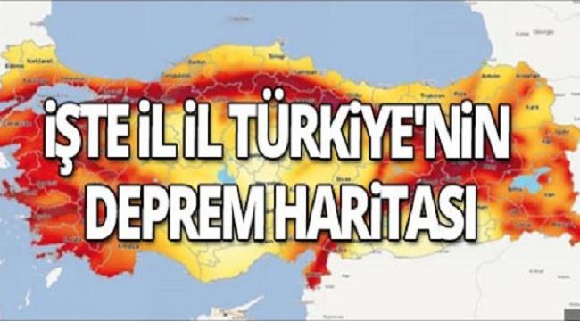 İŞTE TÜRKİYE'NİN İL İL DEPREM HARİTASI!..