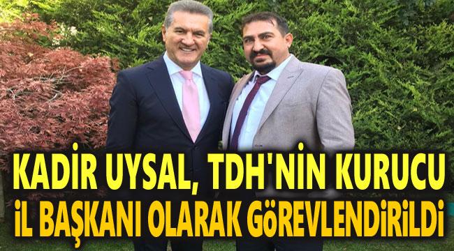 KADİR UYSAL, TDH'NİN KURUCU İL BAŞKANI OLDU