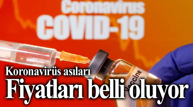 KORONAVİRÜS AŞILARININ FİYATLARI NE OLACAK?..