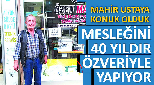 MAHİR USTA, MESLEĞİNİ 40 YILDIR ÖZVERİYLE YAPIYOR