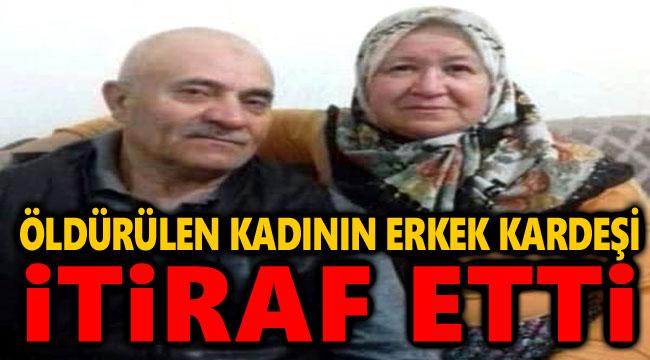 ÖLDÜRÜLEN KADININ ERKEK KARDEŞİ CİNAYETİ İTİRAF ETTİ!..
