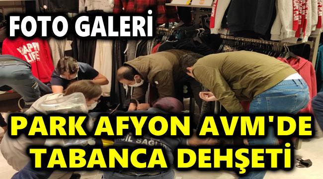 PARK AFYON AVM'DE TABANCA DEHŞETİ!..