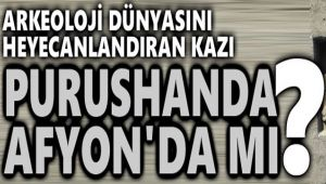 PURUSHANDA ANTİK KENTİ AFYON'DA MI?..