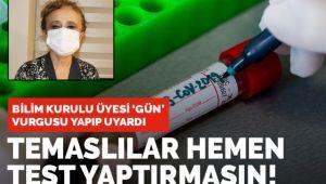 TEMASLI İSENİZ HEMEN TEST YAPTIRMAYIN!..