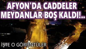 AFYON'DA CADDELER, MEYDANLAR BOŞ KALDI!..