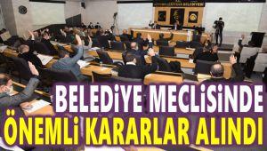 BELEDİYE MECLİSİNDE ÖNEMLİ KARARLAR ALINDI