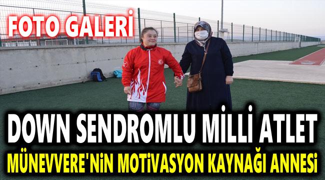 DOWN SENDROMLU MİLLİ ATLET MÜNEVVERE'NİN MOTİVASYON KAYNAĞI ANNESİ