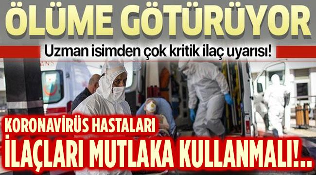 KORONAVİRÜS İLAÇLARI MUTLAKA KULLANILMALI!..