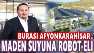 MADEN SUYUNA ROBOT ELİ DEĞDİ!..
