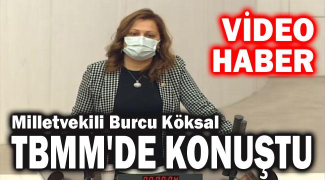 MİLLETVEKİLİ KÖKSAL, TBMM'DE KONUŞTU!..