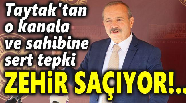 TAYTAK'TAN O KANALA SERT TEPKİ: ZEHİR SAÇIYOR!..